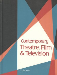 Contemporary theatre, film and television. Volume 84 a biographical guide featuring performers, directors, writers, producers, designers, managers, choreographers, technicians, composers, executives, dancers, and critics in the United States, Canada, Grea cover image