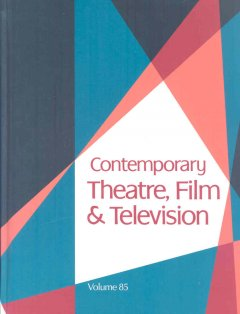 Contemporary theatre, film and television. Volume 85 a biographical guide featuring performers, directors, writers, producers, designers, managers, choreographers, technicians, composers, executives, dancers, and critics in the United States, Canada, Grea cover image