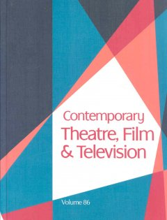 Contemporary theatre, film and television. Volume 86 a biographical guide featuring performers, directors, writers, producers, designers, managers, choreographers, technicians, composers, executives, dancers, and critics in the United States, Canada, Grea cover image