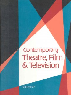 Contemporary theatre, film and television. Volume 87 a biographical guide featuring performers, directors, writers, producers, designers, managers, choreographers, technicians, composers, executives, dancers, and critics in the United States, Canada, Grea cover image