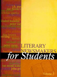 Literary newsmakers for students. Volume 3 presenting analysis, context, and criticism on newsmaking novels, nonfiction, and poetry cover image
