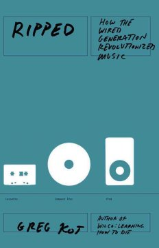 Ripped : how the wired generation revolutionized music cover image