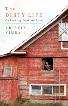 The dirty life : on farming, food, and love cover image