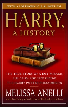 Harry, a history : the true story of a boy wizard, his fans, and life inside the Harry Potter phenomenon cover image