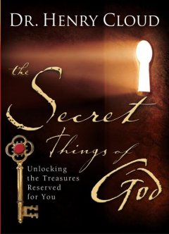 The secret things of God : unlocking the treasures reserved for you cover image