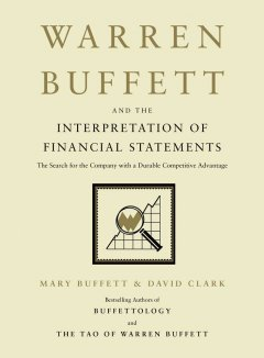 Warren Buffett and the interpretation of financial statements : the search for the company with a durable competitive advantage cover image