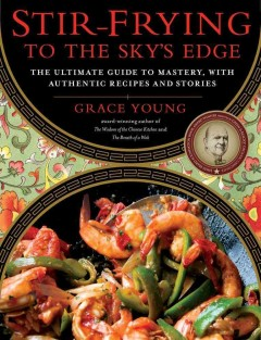Stir-frying to the sky's edge : the ultimate guide to mastery, with authentic recipes and stories cover image