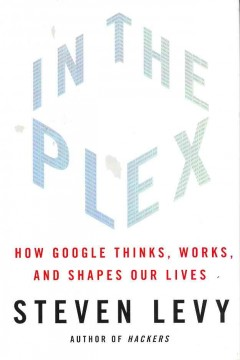 In the plex : how Google thinks, works, and shapes our lives cover image