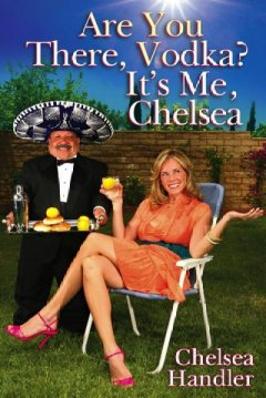 Are you there vodka? It's me, Chelsea cover image
