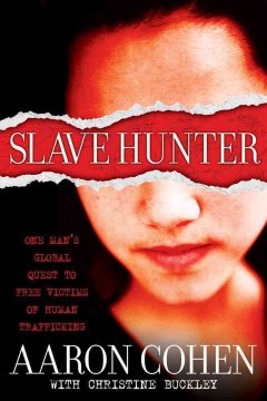 Slave hunter : one man's global quest to free victims of human trafficking cover image