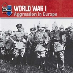 World War I : aggression in Europe ; World War I : the U.S. joins the fight cover image