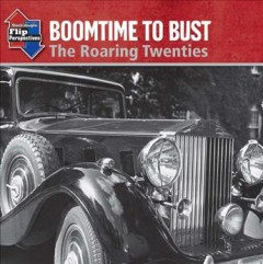 Boomtime to bust : the roaring Twenties ; Boomtime to bust : the Great Depression cover image