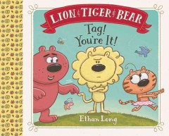 Lion & Tiger & Bear : Tag! you're it! cover image