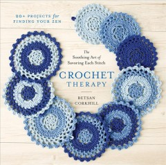 Crochet therapy : the soothing art of savoring each stitch cover image
