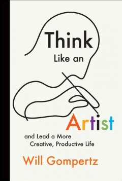 Think like an artist : and lead a more creative, productive life cover image