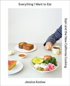 Everything I want to eat : Sqirl and the new California cooking cover image