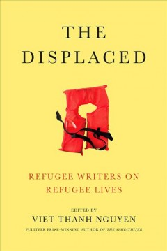 The displaced : refugee writers on refugee lives cover image