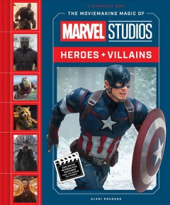 The moviemaking magic of Marvel Studios : heroes + villains cover image