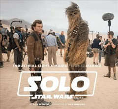 Industrial Light & Magic presents : making Solo, a Star Wars story cover image