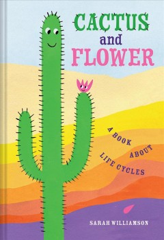 Cactus and Flower : a book about life cycles cover image