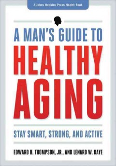 A man's guide to healthy aging : stay smart, strong, and active cover image