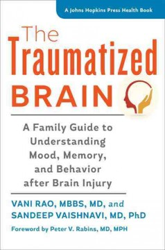 The traumatized brain : a family guide to understanding mood, memory, and behavior after brain injury cover image