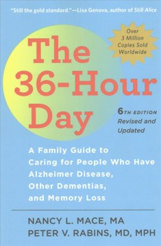 The 36-hour day : a family guide to caring for people who have Alzheimer disease, other dementias, and memory loss cover image