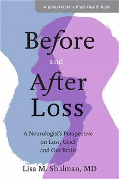 Before and after loss : a neurologist's perspective on loss, grief, and our brain cover image