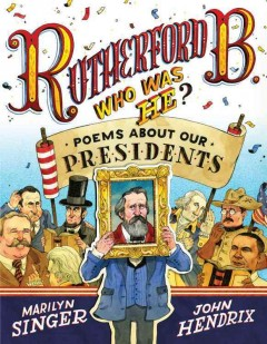 Rutherford B., who was he? : poems about our presidents cover image