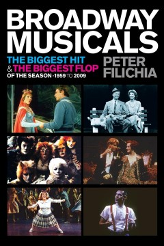 Broadway musicals : the biggest hit and the biggest flop of the season, 1959 to 2009 cover image