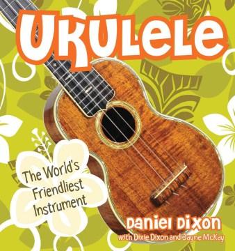 Ukulele : the world's friendliest instrument cover image