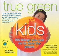 True green kids : 100 things you can do to save the planet cover image