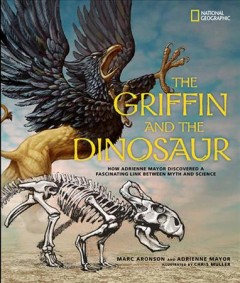The griffin and the dinosaur : how Adrienne Mayor discovered a fascinating link between myth and science cover image