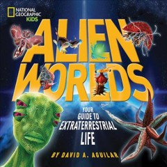 Alien worlds : your guide to extraterrestrial life cover image