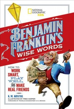 Benjamin Franklin's wise words : how to work smart, play well, and make real friends cover image