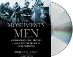 The monuments men Allied heros, Nazi thieves, and the greatest treasure hunt in history cover image