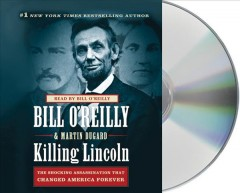 Killing Lincoln the shocking assassination that changed America forever cover image