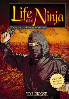 Life as a ninja : an interactive history adventure cover image