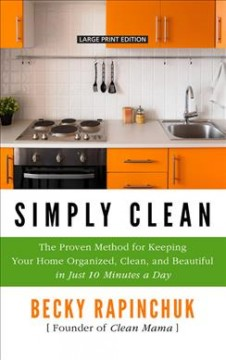 Simply clean the proven method for keeping your home organized, clean, and beautiful in just 10 minutes a day cover image
