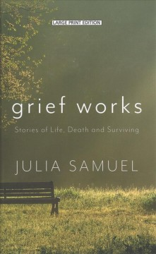 Grief works stories of life, death, and surviving cover image