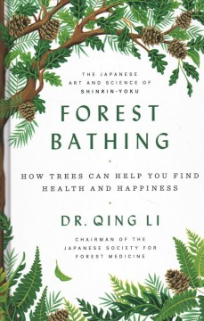 Forest bathing how trees can help you find health and happiness cover image