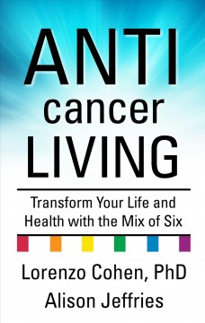 Anticancer living transform your life and health with the mix of six cover image