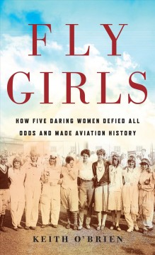 Fly girls how five daring women defied all odds and made aviation history cover image