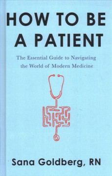How to be a patient the essential guide to navigating the world of modern medicine cover image
