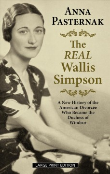 The real Wallis Simpson a new history of the American divorcee who became the Duchess of Windsor cover image