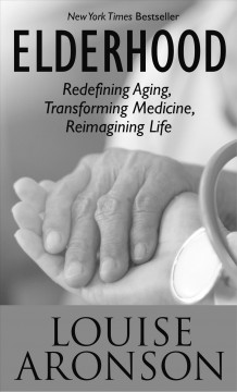 Elderhood redefining aging, transforming medicine, reimagining life cover image