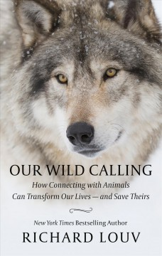 Our wild calling how connecting with animals can transform our lives--and save theirs cover image