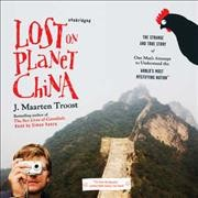 Lost on planet China the strange and true story of one man's attempt to understand the world's most mystifying nation, or how he became comfortable eating live squid cover image