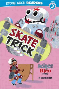 Skate trick : a Robot and Rico story cover image