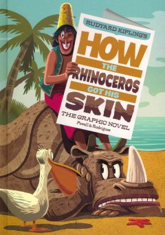 Rudyard Kipling's how the rhinoceros got his skin : the graphic novel cover image